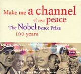 Make Me A Channel Of Your Peace - the Nobel Peace Prize 100 Years