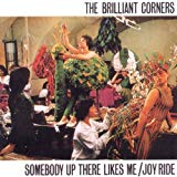 Brilliant Corners, the - Somebody Up There Likes Me/joyride