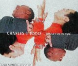 Charles & Eddie - Would I Lie To You?}