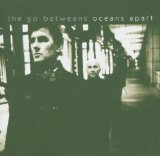 Go-betweens - Oceans Apart}
